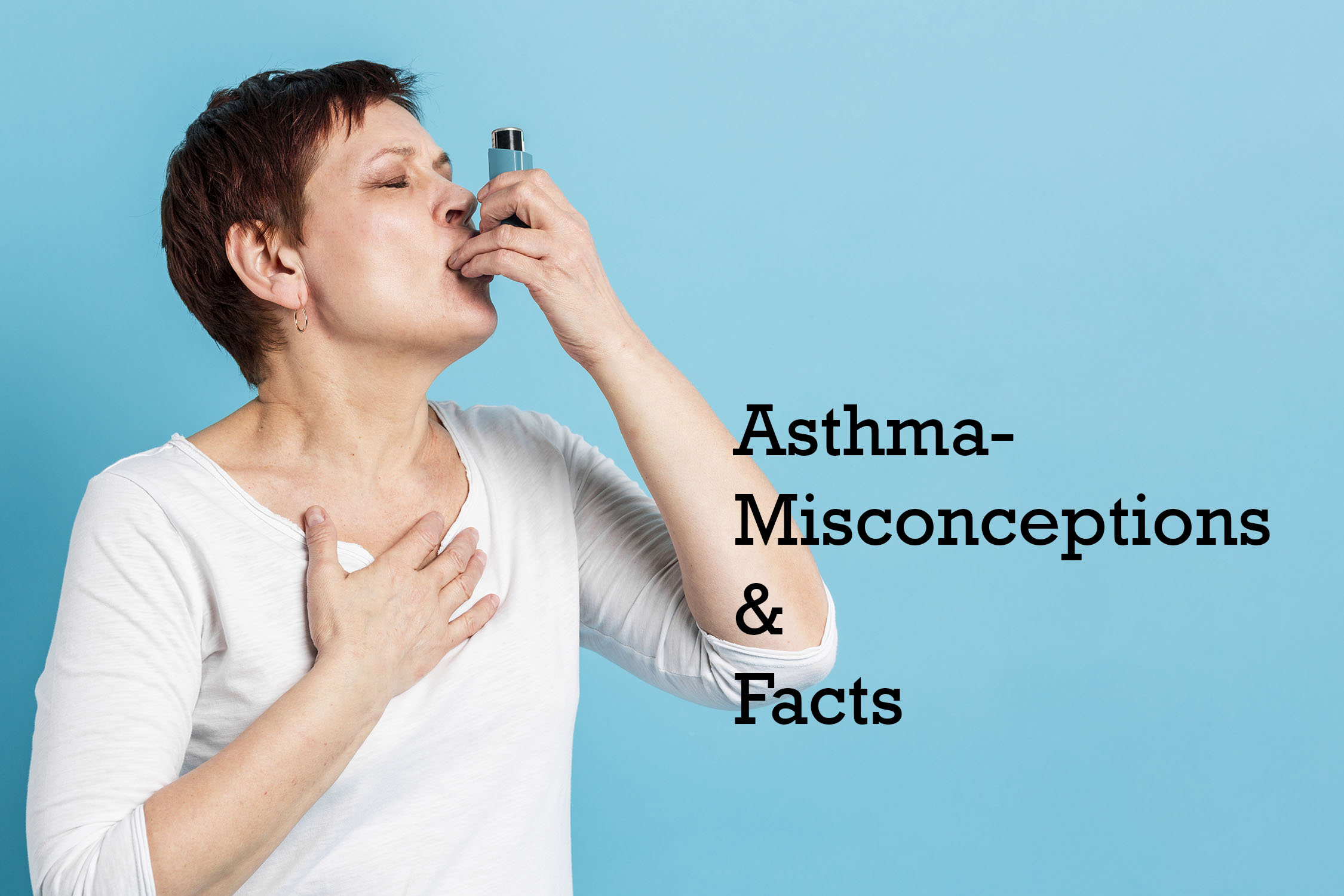 Asthma - Misconceptions & Facts